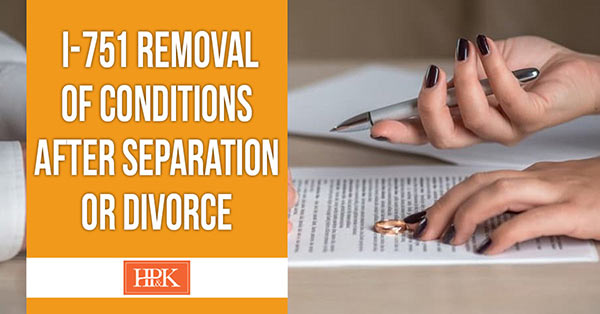 I-751 Removal of Conditions After Separation or Divorce